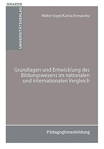 Grundlagen und Entwicklung des Bildungswesens im nationalen und internationalen Vergleich (Grazer Universitätsverlag - Lehrbücher und Skripten)