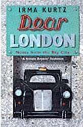 Dear London: Notes from the Big City by Irma Kurtz (1998-01-08)