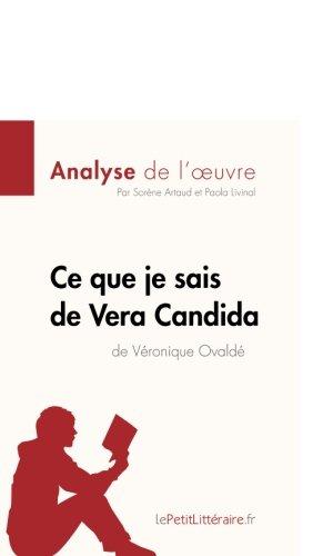 Ce que je sais de Vera Candida de Véronique Ovaldé (Analyse de l'oeuvre): Comprendre la littérature avec lePetitLittéraire.fr par Sorène Artaud