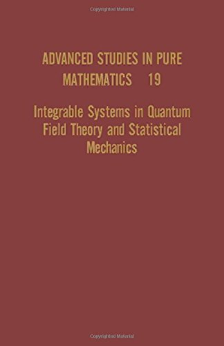 Integrable Systems in Quantum Field Theory and Statistical Mechanics (Advanced Studies in Pure Mathematics)
