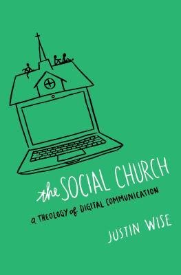 [( The Social Church: A Theology of Digital Communication By Wise, Justin ( Author ) Paperback Feb - 2014)] Paperback
