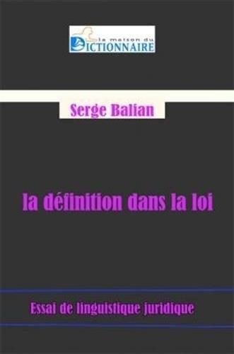 La dfinition dans la loi. Essai de linguistique juridique de Serge Balian (25 aot 2014) Broch