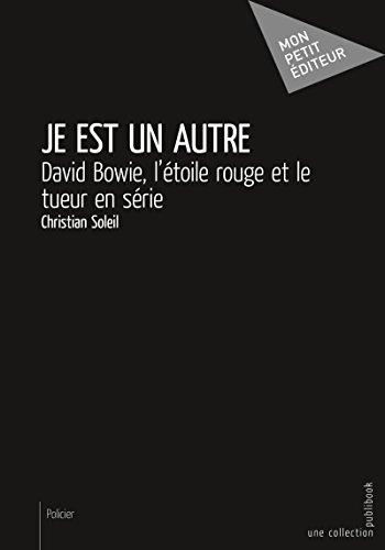 Je est un autre: David Bowie, l'étoile rouge et le tueur en série (Mon petit éditeur) par  Christian Soleil