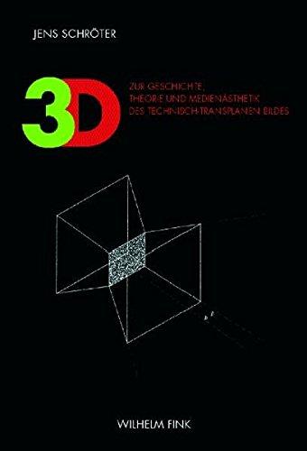 3D: Zur Geschichte, Theorie und Medienästhetik des technisch-transplanen Bildes