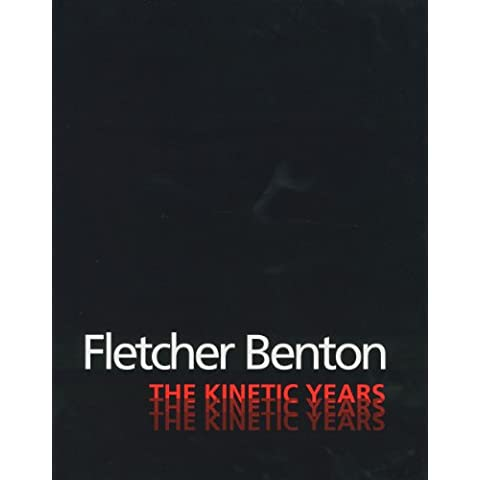 Flectcher Benton: The Kinetic Years