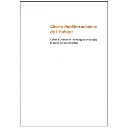 CHARTE MEDITERRANEENNE DE L'HABITAT - Cahier d'orientation : développement durable et qualité environnementale
