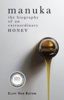 [(Manuka: The Biography of an Extraordinary Honey)] [Author: Cliff Van Eaton] published on (March, 2015)