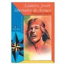 Lautaro - Joven Libertador de Arauco por Fernando Alegria