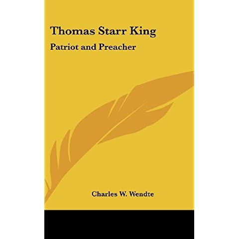 Thomas Starr King: Patriot and Preacher by Charles W. Wendte (2007-07-25)
