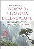 Taoismo e filosofia della salute. Scienza della vita e medicina bioenergetica