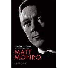 Matt Monro The Singer's Singer by Monro, Michele ( Author ) ON Sep-23-2011, Paperback