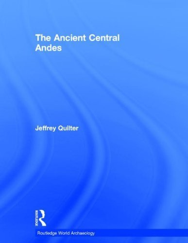 The Ancient Central Andes (Routledge World Archaeology) by Jeffrey Quilter (2014-02-13)