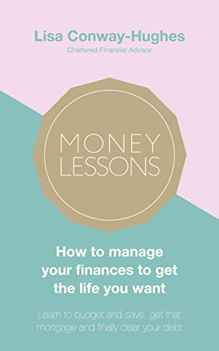Money Lessons: How to manage your finances to get the life you want (English Edition)