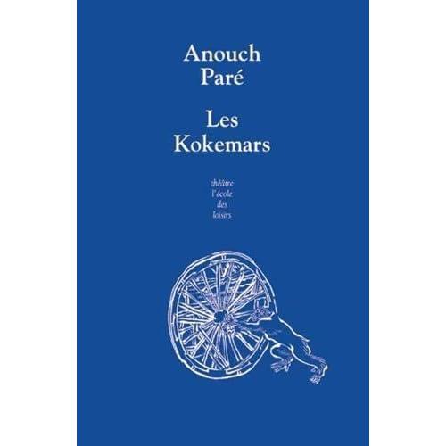 Les Kokemars ou Sur la petite reine des nuits sans étoiles : Pièce catastrophe pour enfants et autres convives