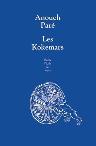 Les Kokemars ou Sur la petite reine des nuits sans étoiles : Pièce catastrophe pour enfants et autres convives par Anouch Paré