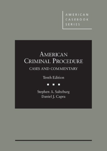 American Criminal Procedure: Cases and Commentary, 10th (American Casebook Series)