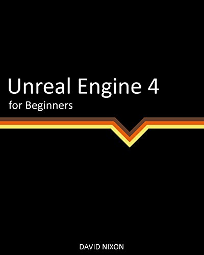 Unreal Engine 4 for Beginners por David Nixon