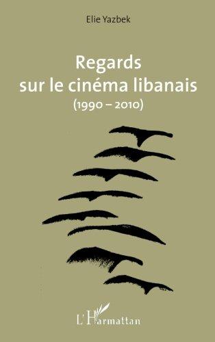 Regards sur le cinéma libanais (1990-2010) par Elie Yazbek