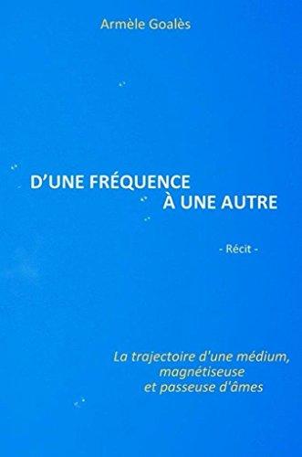 D'une fréquence à une autre: trajectoire d'une médium, magnétiseuse et passeuse d'âmes