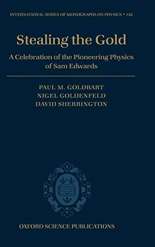Stealing the Gold: A Celebration of the Pioneering Physics of Sam Edwards (International Series of Monographs on Physics, Band 126)