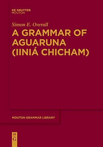 A Grammar of Aguaruna (Iiniá Chicham) (Mouton Grammar Library)