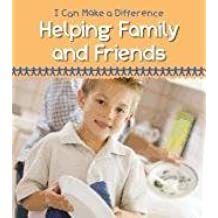 Helping Family and Friends (I Can Make a Difference (Heinemann))