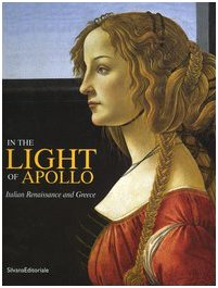 In the Light of Apollo Italian Renaissance and Greece