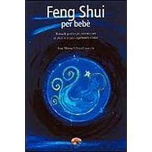 Feng Shui per bebè. Manuale pratico per armonizzare se stessi e la casa aspettando il bebè