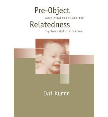 [(Pre-object Relatedness: Early Attachment and the Psychoanalytic Situation)] [Author: Ivri Kumin] published on (January, 1996)