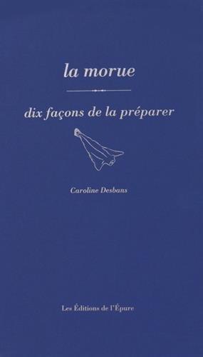 La morue : Dix façons de la préparer par Caroline Desbans