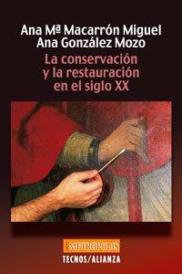 La conservación y la restauración  en el siglo XX (Filosofía - Neometrópolis) por Ana María Macarrón Miguel