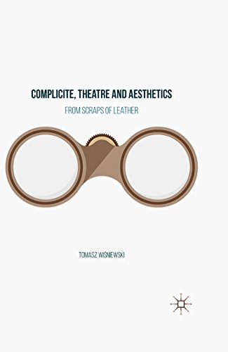 Complicite, Theatre and Aesthetics: From Scraps of Leather (English Edition)