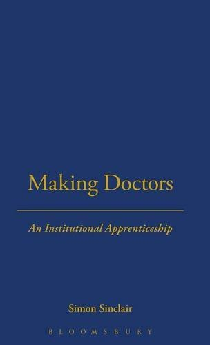 Making Doctors: An Institutional Apprenticeship (Explorations in Anthropology) by Simon Sinclair (1997-11-01)