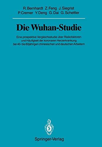 Die Wuhan-Studie: Eine prospektive Vergleichsstudie über Risikofaktoren und Häufigkeit der koronaren Herzerkrankung bei 40- bis 60jährigen ... Akademie der Wissenschaften (1990 / 1990/1))