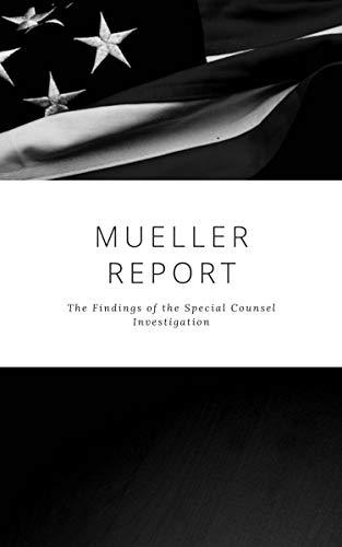 The Mueller Report: Complete Report On The Investigation Into Russian Interference In The 2016 Presidential Election (English Edition)