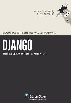 Développez votre site web avec le framework Django (Livre du Zéro) par [Xhonneux, Mathieu, Lorant, Maxime]