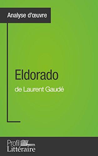Eldorado de Laurent Gaudé (Analyse approfondie): Approfondissez votre lecture des romans classiques et modernes avec Profil-Litteraire.fr par Camille Fraipont