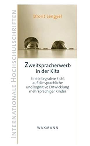 Zweitspracherwerb in der Kita: Eine integrative Sicht auf die sprachliche und kognitive Entwicklung mehrsprachiger Kinder (Internationale Hochschulschriften)