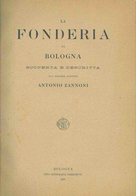 La fonderia di Bologna scoperta e descritta.