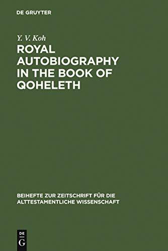 Royal Autobiography in the Book of Qoheleth (Beihefte zur Zeitschrift für die alttestamentliche Wissenschaft 369) (English Edition)