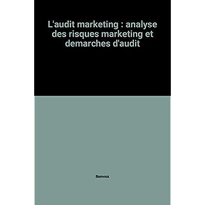 L'audit marketing : analyse des risques marketing et demarches d'audit