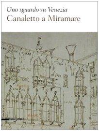Uno sguardo su Venezia. Canaletto al Miramare. Catalogo della mostra (Trieste, 18 aprile-2 giugno 2009). Ediz. illustrata