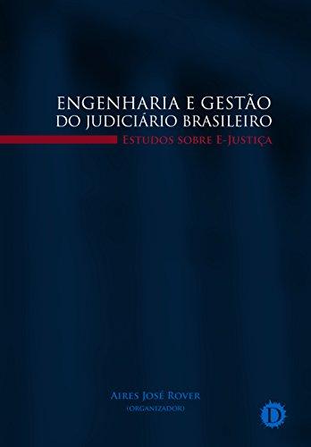 Engenharia e gestão do judiciário brasileiro: Estudos sobre E-Justiça (Portuguese Edition) por Aires José Rover