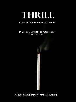 Thrill - Zwei Romane in einem Band: Das Vermächtnis/Zeit der Vergeltung von [Wittmann, Christoph, Semesch, Martin]