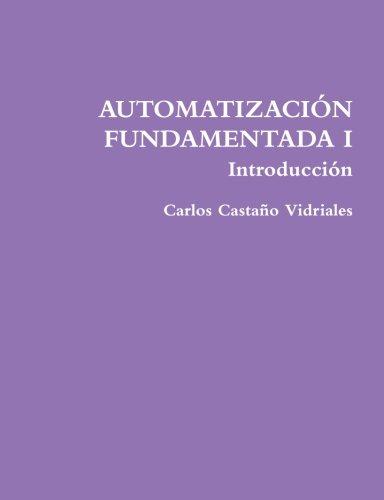 AUTOMATIZACIÓN FUNDAMENTADA I .- Introducción