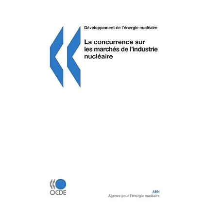 Développement de l'énergie nucléaire La concurrence sur les marchés de l'industrie nucléaire
