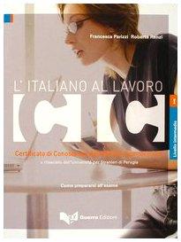 L'italiano al lavoro. CIC. Certificato di conoscenza dell'italiano commerciale. Livello intermedio rilasciato dall'Universit per stranieri di Perugia...