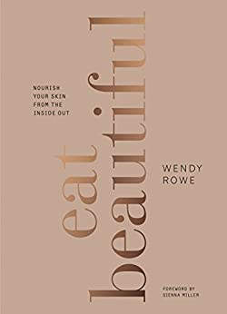 Eat Beautiful: Nourish your skin from the inside out di [Rowe, Wendy]