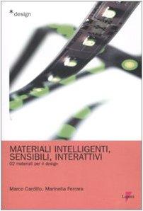Materiali intelligenti, sensibili, interattivi. Materiali per il design. Ediz. illustrata: 2 di Marco Cardillo