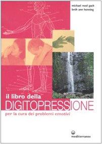 Il libro della digitopressione per la cura dei problemi emotivi. Ediz. illustrata